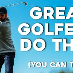 3 SIMPLE THINGS ALL GREAT GOLFERS DO (That YOU can copy)