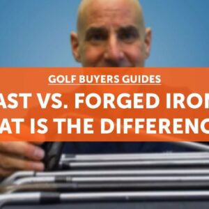 Cast vs. Forged Golf Clubs - What's the difference???