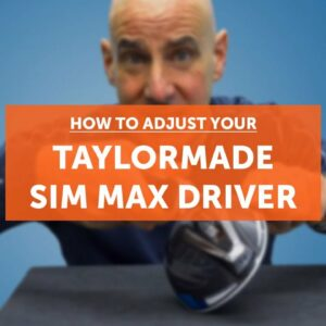 How to adjust your TAYLORMADE SIM Max (or MAX D) driver