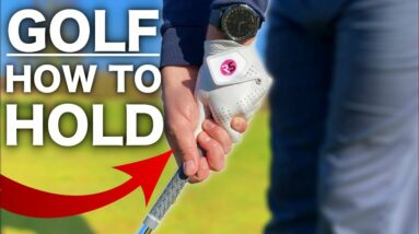 HOW TO HOLD A GOLF CLUB - Complete step by step guide