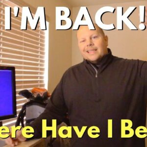 I'm Back!! Where Have I Been?